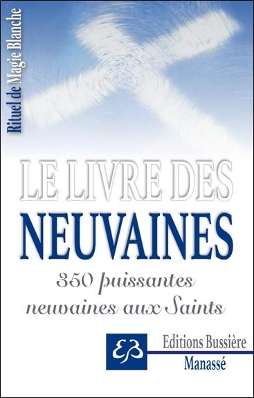 Rituel de magie blanche. Vol. 3. Le livre des neuvaines : 350 puissantes neuvaines aux saints