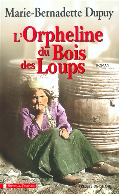 L' Orpheline du bois des loups : Roman / Marie-Bernadette Dupuy | Dupuy, Marie-Bernadette. Auteur