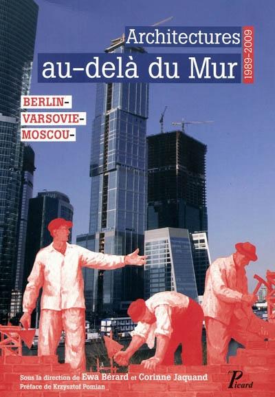 Architectures au-delà du Mur, 1989-2009 : Berlin, Varsovie, Moscou |