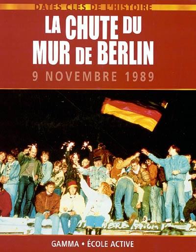 La chute du mur de Berlin : 9 novembre 1989 / Pat Levy   Levy, Pat. Auteur