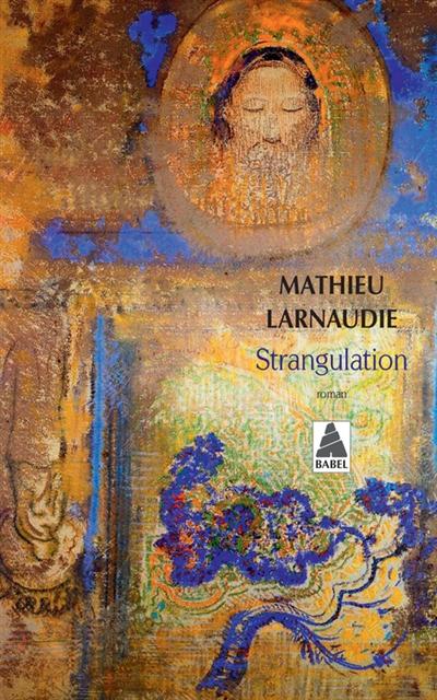Strangulation   Larnaudie, Mathieu (1977-....). Auteur