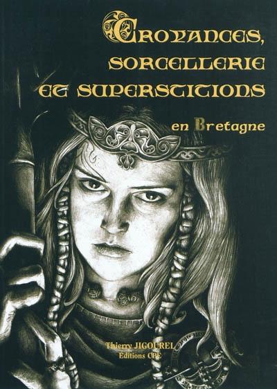 Croyances, sorcellerie et superstitions en Bretagne | Jigourel, Thierry (1960-....). Auteur