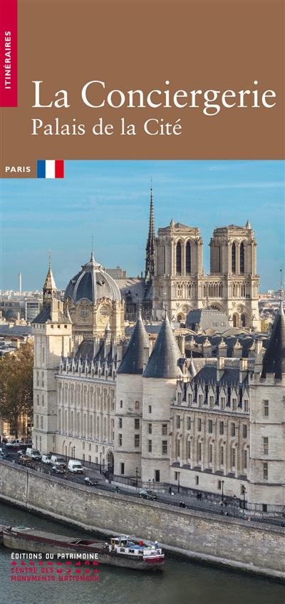 The Conciergerie : Palais de la Cité