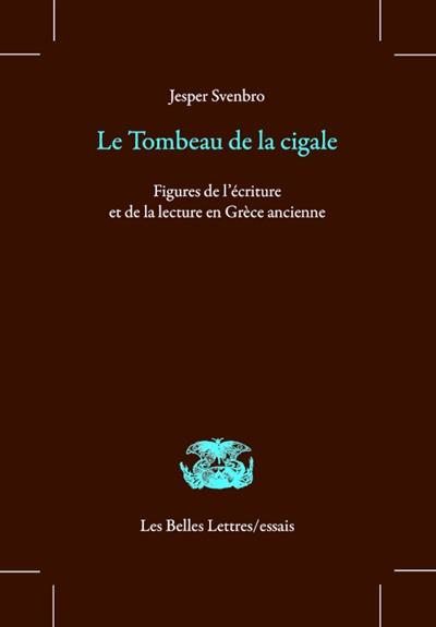 Le tombeau de la cigale : figures de l'écriture et de la lecture en Grèce ancienne