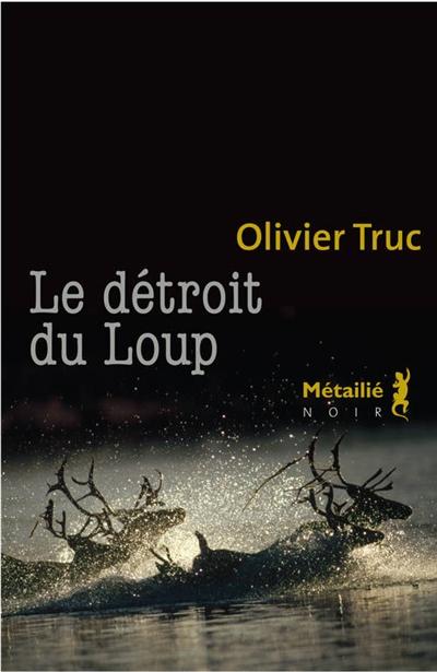 Le détroit du Loup / Olivier Truc | Truc, Olivier (1964-....). Auteur