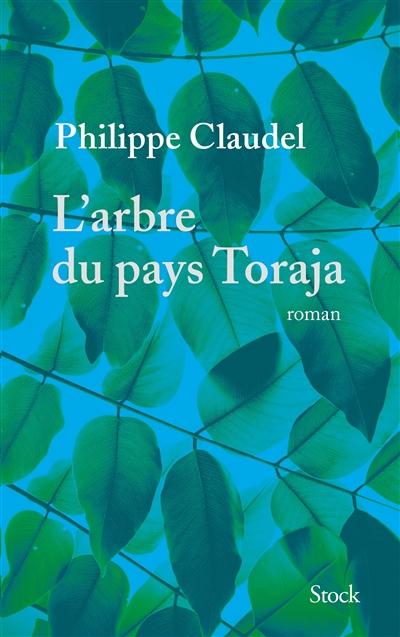 L'arbre du pays Toraja : roman / Philippe Claudel,...   Claudel, Philippe (1962-....). Auteur
