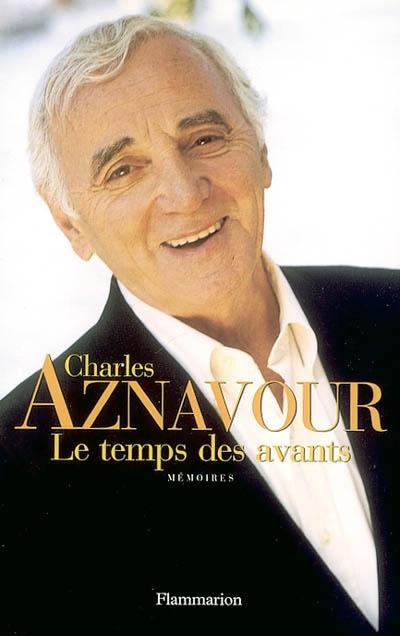 Le temps des avants / Charles Aznavour | Aznavour, Charles (1924-....). Auteur