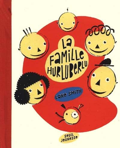 La famille Hurluberlu | Smith, Lane. Auteur. Illustrateur