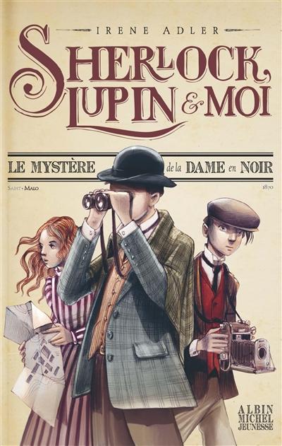 mystère de la dame en noir (Le) : Sherlock, Lupin & Moi ; 1   Adler, Irene. Auteur