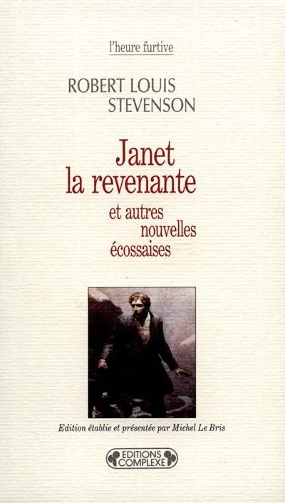 Janet la revenante, et autres nouvelles écossaises   Robert Louis Stevenson (1850-1894). Auteur