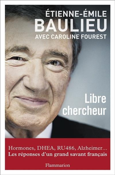 Libre chercheur / professeur Etienne-Emile Baulieu | Baulieu, Etienne-Emile (1926-....). Auteur