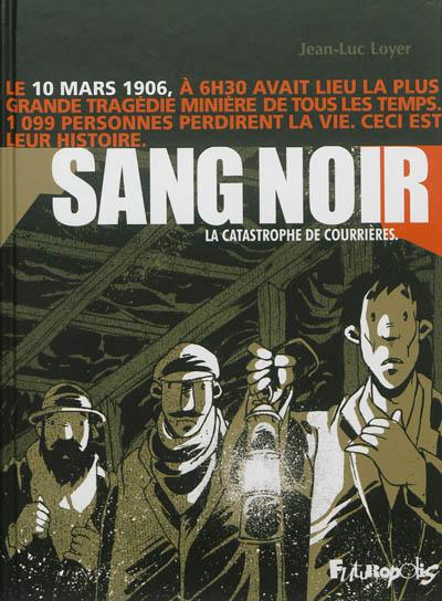 Sang noir : la catastrophe de Courrières | Loyer, Jean-Luc (1964-....). Auteur