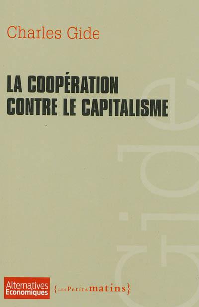 coopération contre le capitalisme (La) | Gide, Charles (1847-1932). Auteur