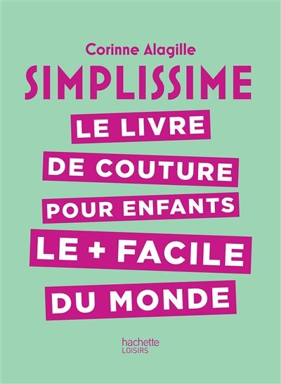 Simplissime : le livre de couture pour enfants le + facile du monde