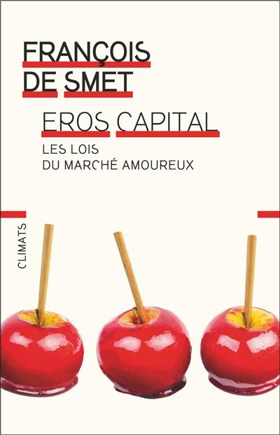 Eros capital : les lois du marché amoureux