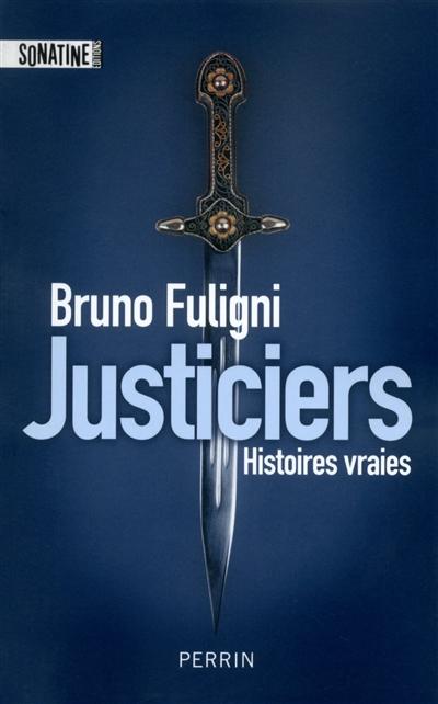 Justiciers : histoires vraies | Bruno Fuligni (1968-....). Auteur