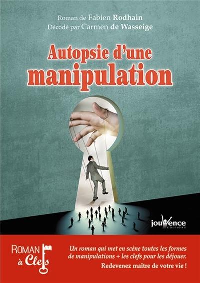 Autopsie d'une manipulation / roman de Fabien Rodhain | Rodhain, Fabien (1966-....). Auteur