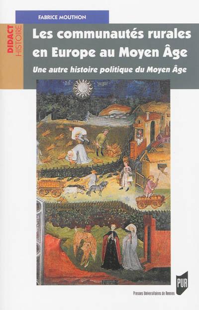 Les communautés rurales en Europe au Moyen âge : une autre histoire politique du Moyen âge / Fabrice Mouthon | Mouthon, Fabrice (1962-....)