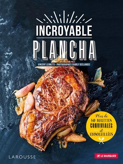 Couverture de : Incroyable plancha : plus de 40 recettes conviviales et ensoleillées