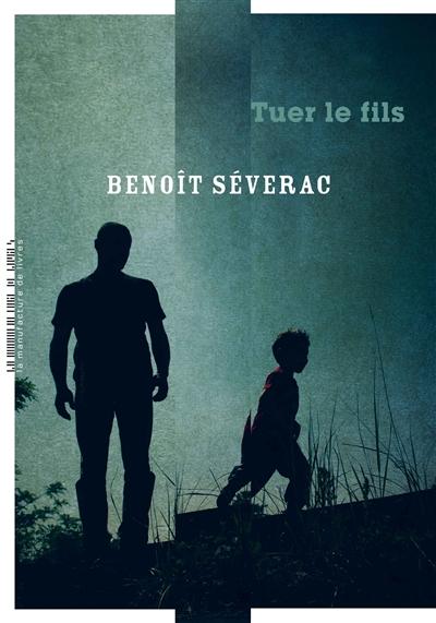 Tuer le fils / Benoît Séverac   Séverac, Benoît (1966-....). Auteur