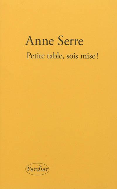Petite table, sois mise ! / Anne Serre | Serre, Anne (1960-....). Auteur