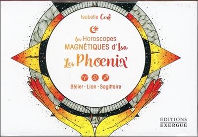 Les horoscopes magnétiques d'Isa. Les phoenix : bélier, lion, sagittaire