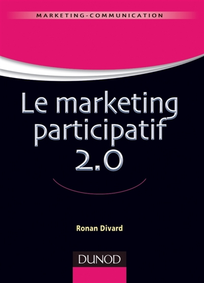 Le marketing participatif 2.0 / Ronan Divard | Divard, Ronan. Auteur