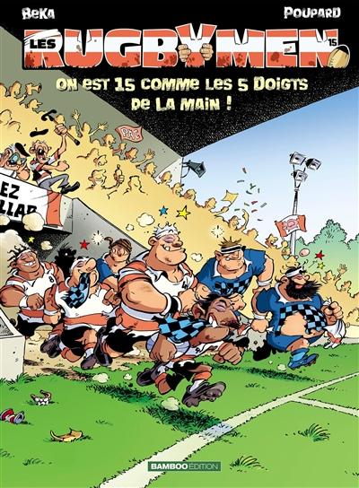 Couverture de : Les rugbymen v.15, On est 15 comme les 5 doigts de la main !