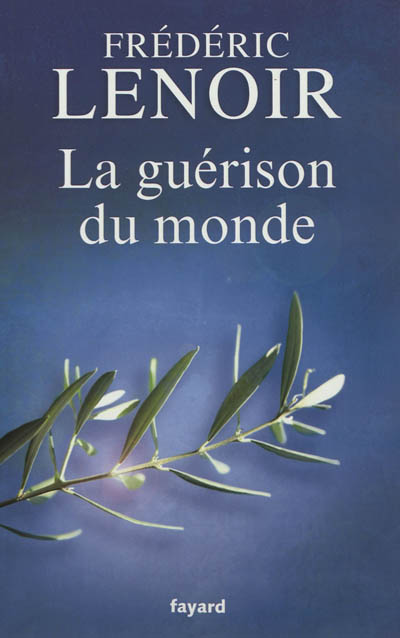 La guérison du monde | Lenoir, Frédéric (1962-....). Auteur