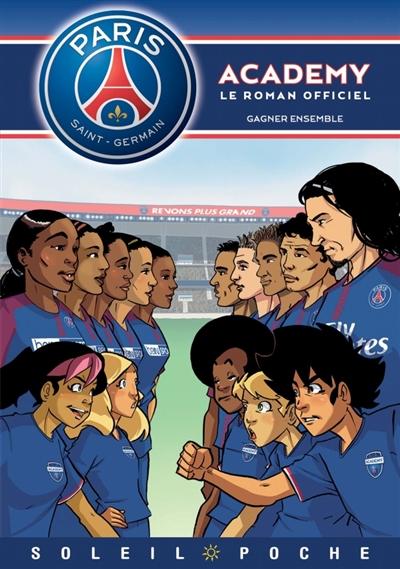 Paris Saint-Germain Academy : le roman officiel. Gagner ensemble