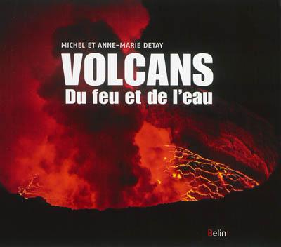 Volcans : du feu et de l'eau / Michel et Anne-Marie Detay | Detay, Michel (1956-....). Auteur