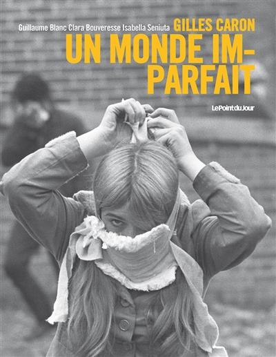 Gilles Caron : un monde imparfait