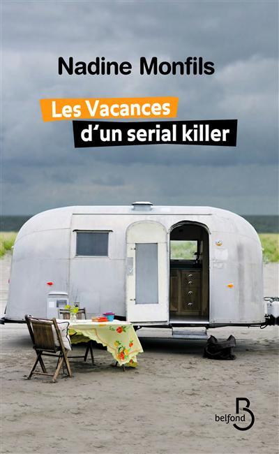 Les vacances d'un serial killer / Nadine Monfils | Monfils, Nadine (1953-....). Auteur