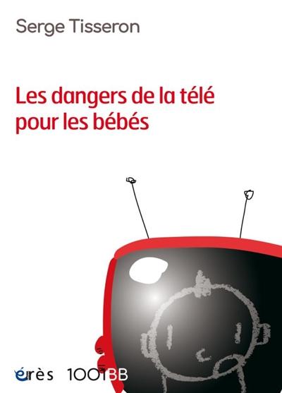 dangers de la télé pour les bébés (Les) : non au formatage des cerveaux | Tisseron, Serge. Auteur