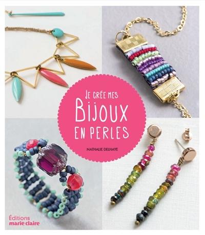 Je crée mes bijoux en perles / Nathalie Delhaye | Delhaye, Nathalie (1975?-....). Auteur