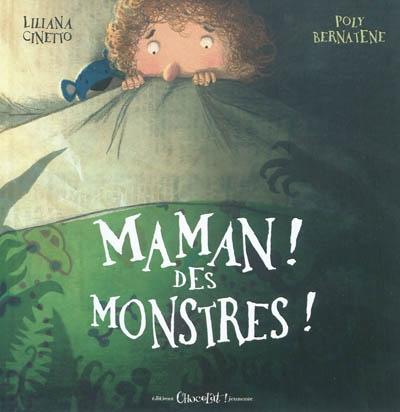 Maman ! des monstres ! | Cinetto, Liliana (1967-....). Auteur
