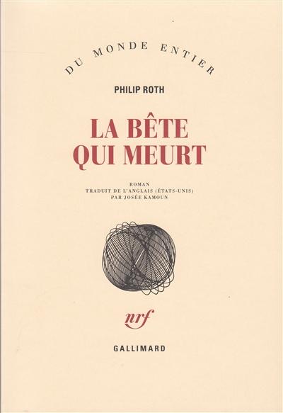 La Bête qui meurt / Philip Roth | Roth, Philip. Auteur