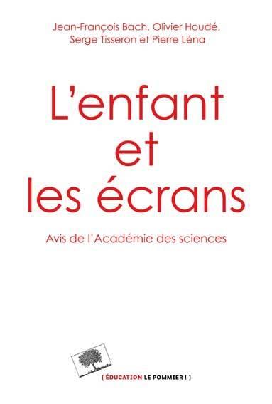L'enfant et les écrans : un avis de l'Académie des sciences | Bach, Jean-François (1940-....). Secrétaire