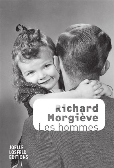 Les hommes : roman / Richard Morgiève | Morgiève, Richard (1950-....). Auteur