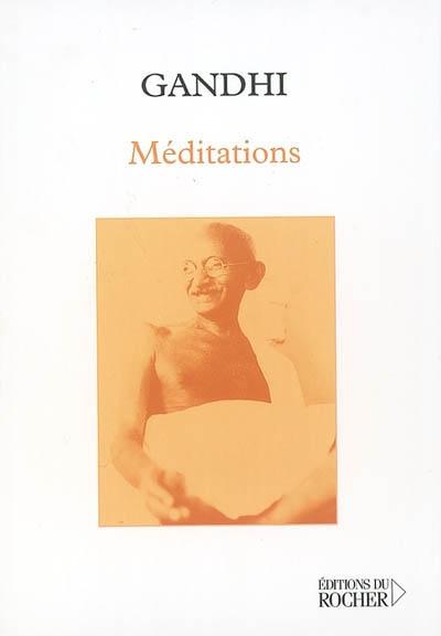 Méditations de Gandhi | Gandhi, Mohandas Karamchand (1869-1948)