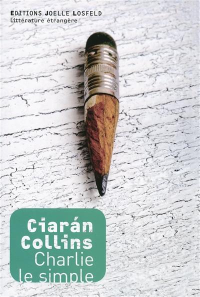 Charlie le simple : roman / Ciarán Collins | Collins, Ciarán (1977-....). Auteur