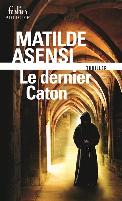 Le  dernier Caton : une enquête de soeur Ottavia Salina | Asensi, Matilde (1962-....). Auteur