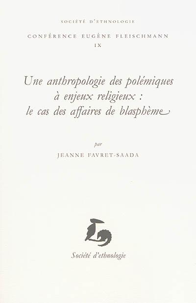 Une anthropologie des polémiques à enjeux religieux : le cas des affaires de blasphème
