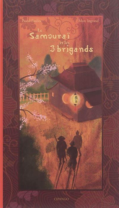 Le Samouraï et les 3 brigands : un conte zen | Fauliot, Pascal (1959-....)