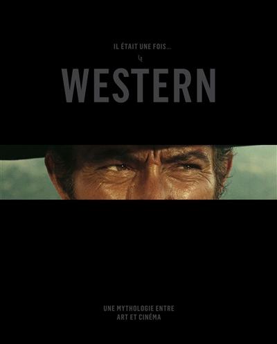 Il était une fois... le western : une mythologie entre art et cinéma : [exposition, Montréal, Musée des beaux-arts, 14 octobre 2017-28 janvier 2018, Denver, Denver art museum, 27 mai-10 septembre 2017] |
