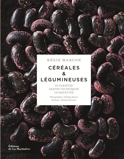 Céréales & légumineuses : 65 variétés, gestes, techniques, 110 recettes | Régis Marcon, Auteur