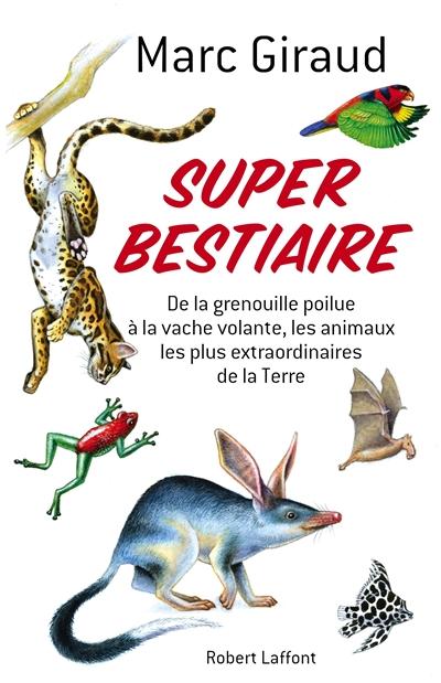 Super bestiaire : de la grenouille poilue à la vache volante, les animaux les plus extraordinaires de la Terre