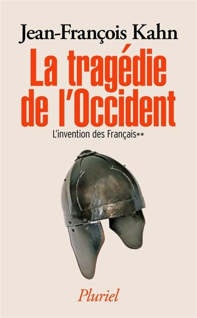 L'invention des Français. Vol. 2. La tragédie de l'Occident : 100-430 apr. J.-C.