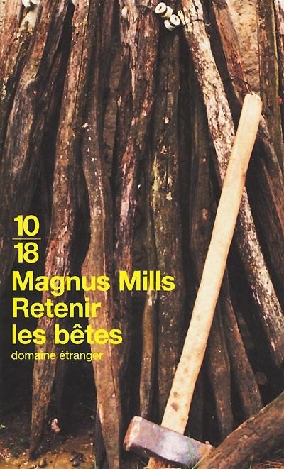 Retenir les bêtes / par Magnus Mills | Mills, Magnus (1954-....). Auteur