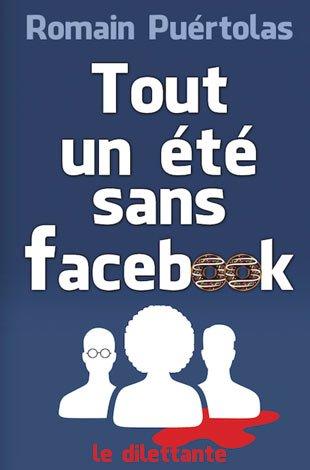 Tout un été sans Facebook / Romain Puértolas | Puértolas, Romain (1975-....). Auteur